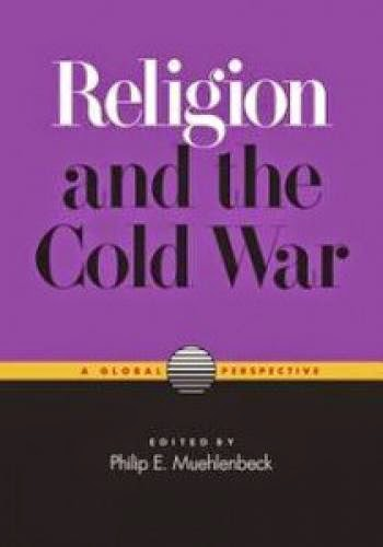 Review Of Philip E Muehlenbeck Ed Religion And The Cold War A Global Perspective