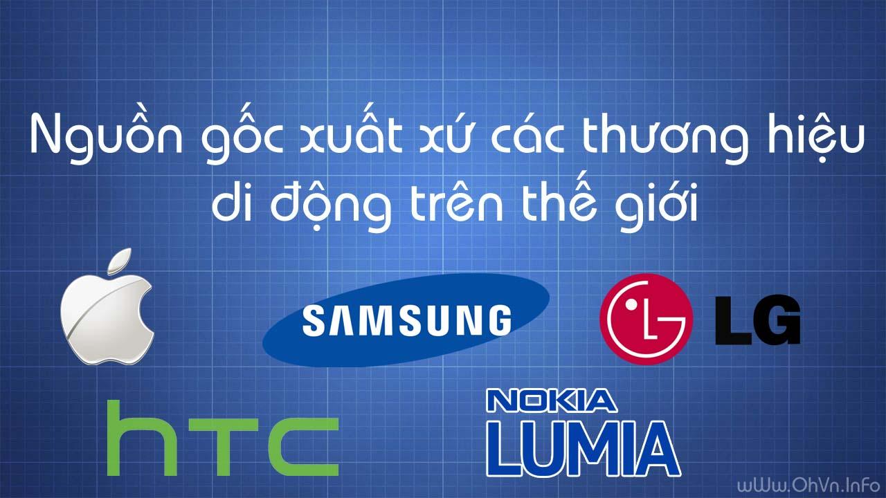 Nguồn gốc xuất xứ các thương hiệu điện thoại di động trên thế giới