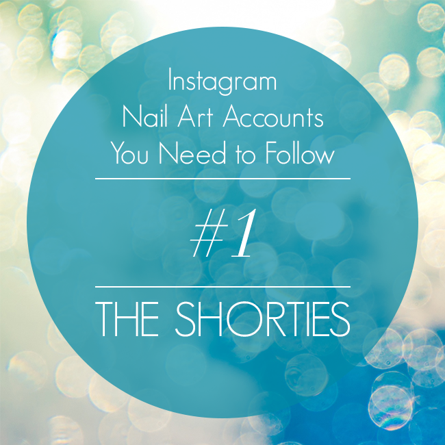 Instagram Nail Art Accounts You Need to Follow #1: The Shorties