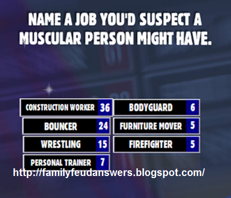 Facebook Family Feud Answers: Name a Job You'd Suspect a Muscular ...