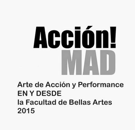 Acción!MAD15: Arte de Acción y Performance EN Y DESDE la Facultad de Bellas Artes