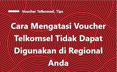 Cara Mengatasi Voucher Telkomsel Tidak Dapat Digunakan Di Regional Anda