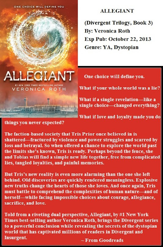 Allegiant (Divergent Trilogy, Book 3) By: Veronica Roth Expected Publication: October 22, 2013 Genre: YA, Dystopian