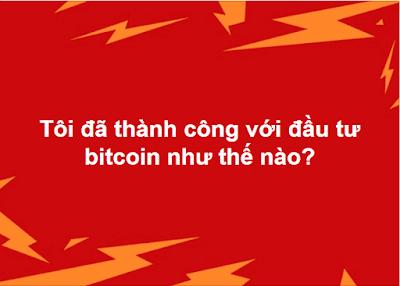 Tôi đã thành công với đầu tư bitcoin như thế nào?