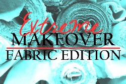Extreme Makeover: Fabric Edition