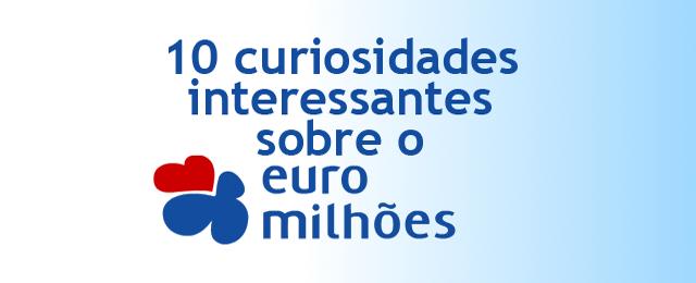 EuroMilhões: 10 curiosidades mais interessantes
