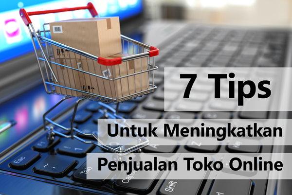 7 Tips Untuk Meningkatkan Penjualan Toko Online