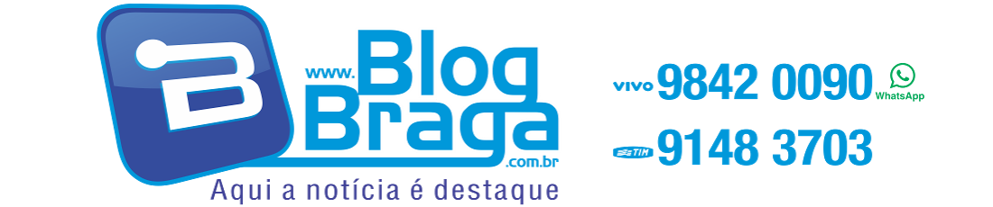 Blog Braga - Aqui a notícia é DESTAQUE!