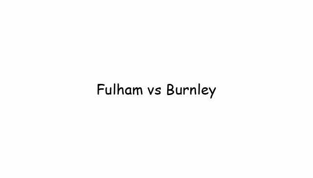Fulham vs Burnley
