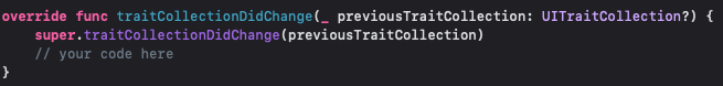the traitCollectionDidChange(_ previousTraitCollection: UITraitCollection?) method