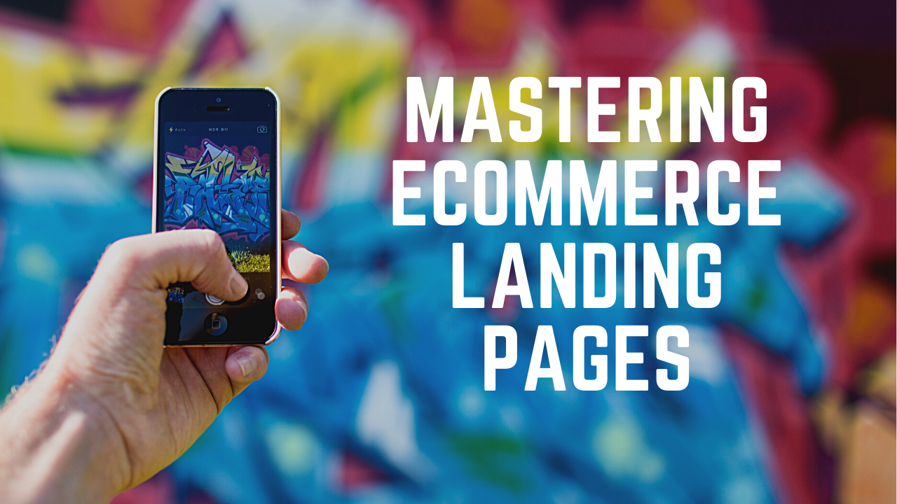 Mastering Ecommerce Landing Pages