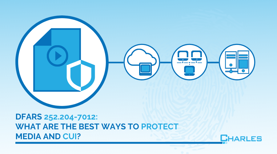 DFARS 252.204-7012: What are the best ways to protect media and CUI?