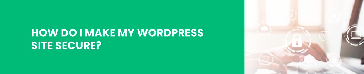 How Do I Make My WordPress Site Secure?