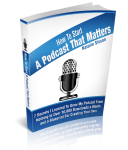 How to Build a Podcast that Matters