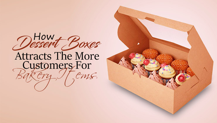 How dessert boxes attracts the more customers for bakery items