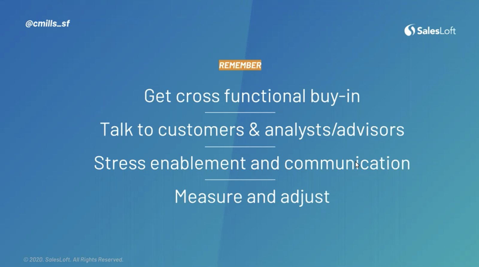 Remember: get cross functional buy-in, talk to customers and analyst/advisors, stress enablement and communication, measure and adjust.