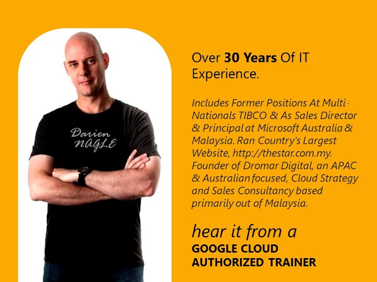 Over 30 Years Of IT Experience. Includes Former Positions At Multi-Nationals TIBCO & As Sales Director & Principal at Microsoft Australia & Malaysia. Ran Country's Largest Website, http://thestar.com.my. Founder of Dromar Digital, an APAC & Australian focused, Cloud Strategy and Sales Consultancy based primarily out of Malaysia. A Cloud Specialist. Darien is a GOOGLE  CLOUD AUTHORIZED TRAINER. Hear It From Him. Request A Seat NOW.