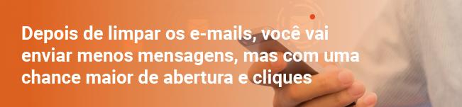 Depois de limpar os e-mails, você vai enviar menos mensagens, mas com uma chance maior de abertura e cliques