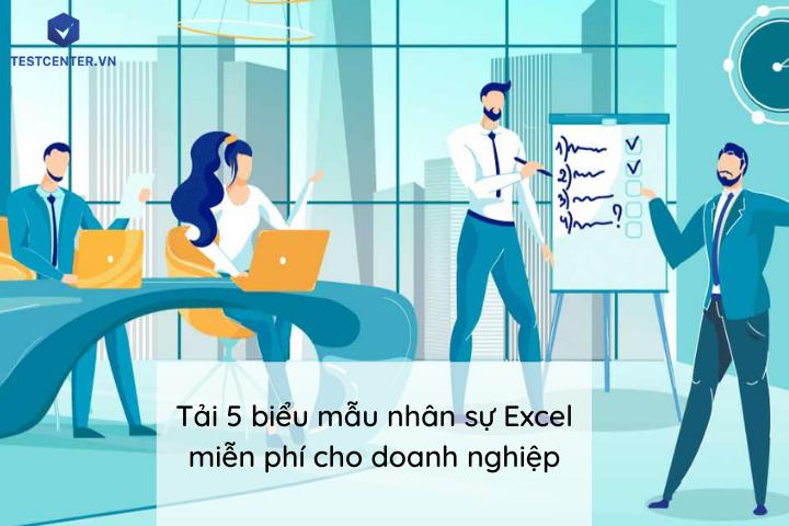 Tải 5 biểu mẫu nhân sự Excel miễn phí dành cho nhà quản lý