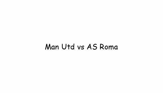 Man Utd vs AS Roma
