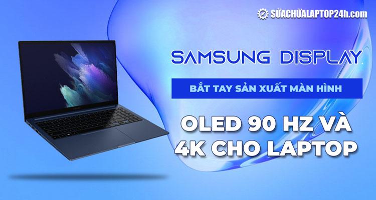 Samsung Display sản xuất màn hình OLED 90 Hz và 4K