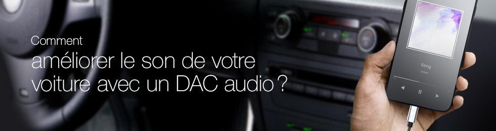 Comment améliorer le son de votre voiture avec un DAC audio?