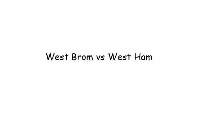 West Brom vs West Ham