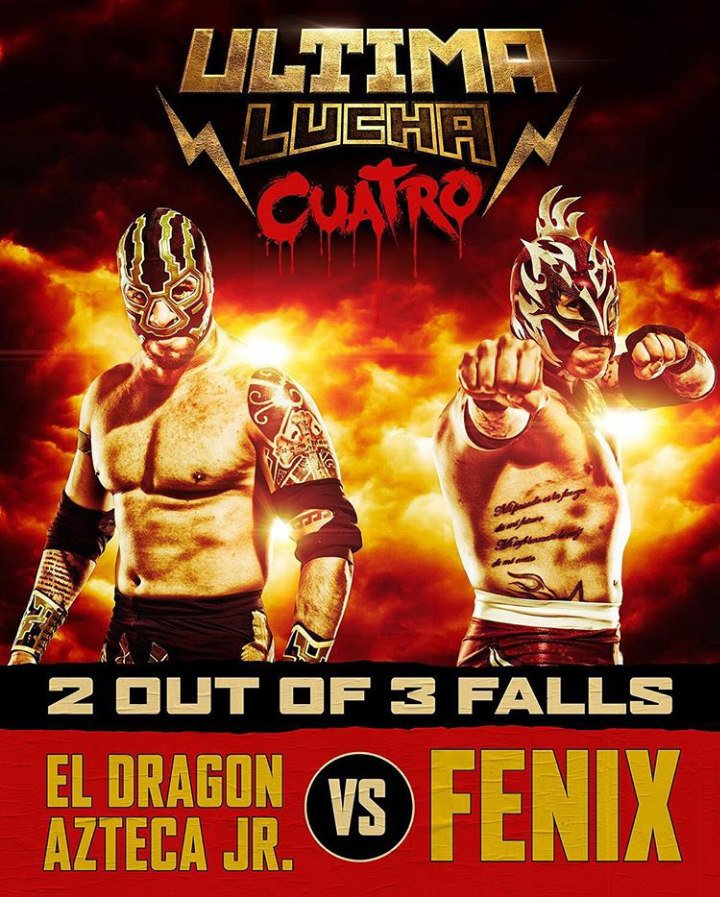Poster for the 2 out of 3 falls match between El Dragon Azteca Jr and Fenix from Ultima Lucha Cuatro. The background is mostly red with what appears to be an explosion in the background. El Dragon Azteca Jr (a brown skinned Latino luchador with tattoos and wearing a black and green mask) and Fenix (a brown skinned luchador with tattoos on his torso and wearing a birdlike mask) face off against each other doing their signature poses.