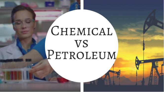 Chemical Engineering vs Petroleum Engineering, which