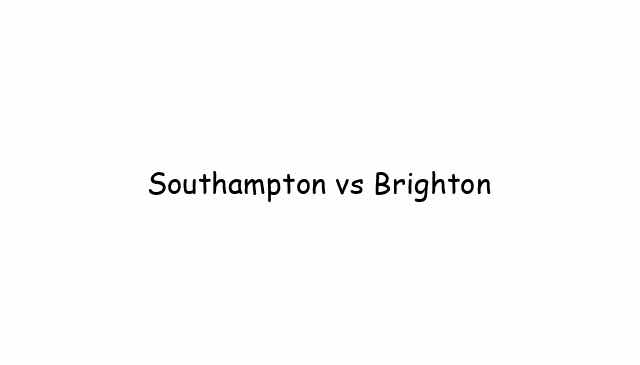Southampton vs Brighton