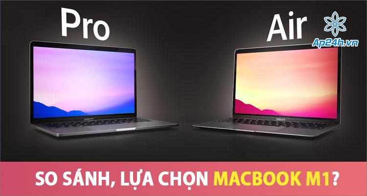 MacBook Air và MacBook Pro M1 mẫu máy nào tốt hơn?