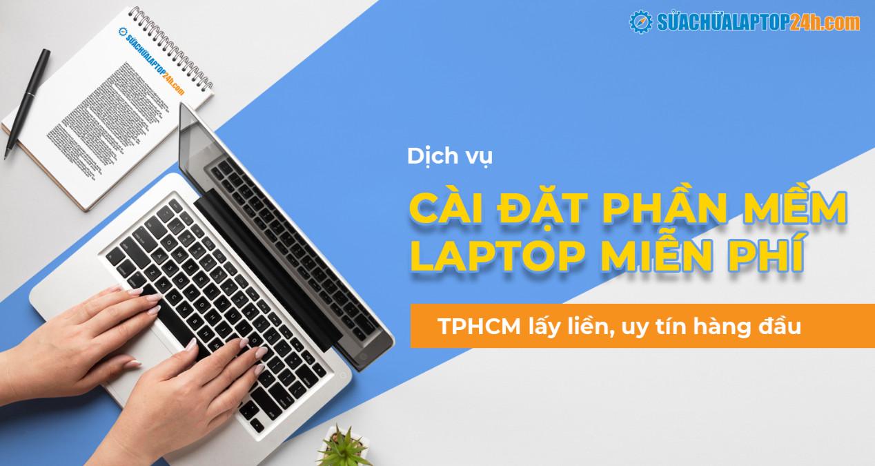 Dịch vụ cài đặt phần mềm laptop miễn phí TPHCM