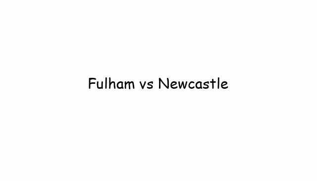 Fulham vs Newcastle