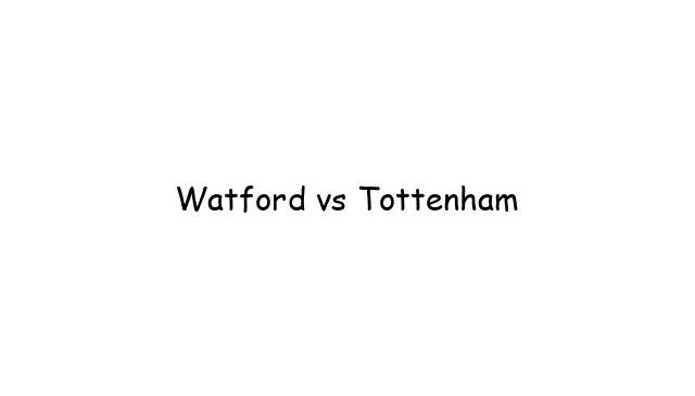 Watford vs Tottenham