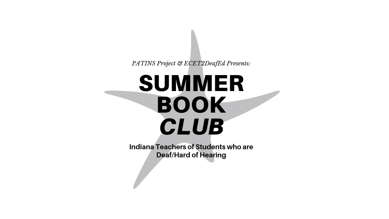 PATINS Project & ECET2DeafEd Presents: Summer Book Club Indiana Teachers for students who are deaf/hard of hearing