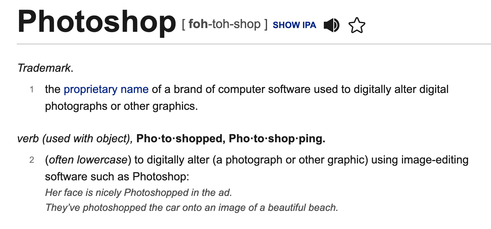 Photoshop. Once a simple trademark is now so widely used that it's become a verb in the English language.