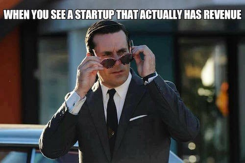 when you see a startup that makes money