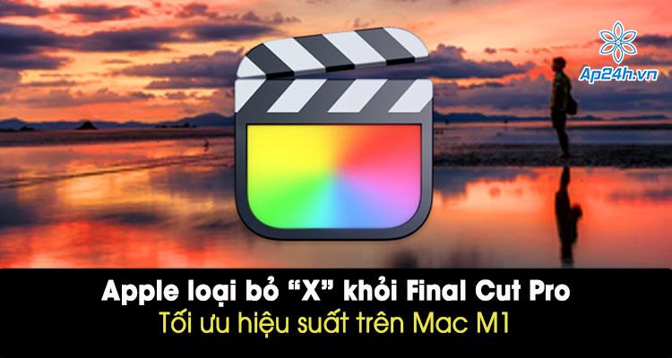 Final Cut Pro cải tiến tương thích với máy Mac M1