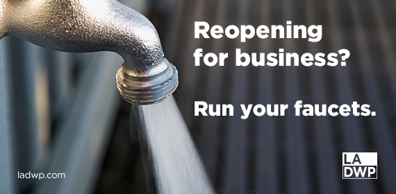 DWP Reopening Your Business? Run Your Faucets