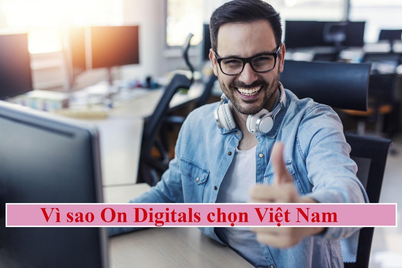 Vì sao On Digitals chọn Việt Nam