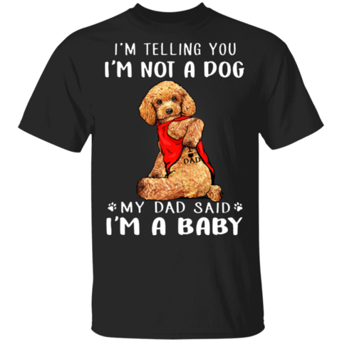Poodle I'm Telling You I'm Not a Dog T-Shirt Tattoos I Love Dad, Fathers Day Gifts From Son