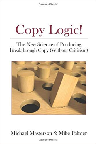 Copy Logic! The New Science of Producing Breakthrough Copy (Without Criticism) by Michael Masterson and Mike Palmer