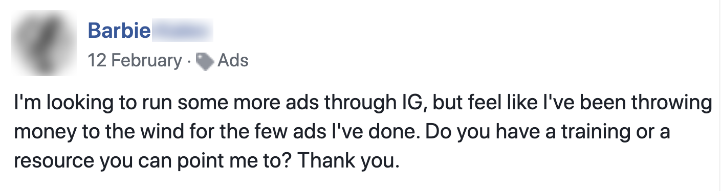 "Facebook post asking, ""I'm looking to run more ads through IG, but I've been throwing money to the wind. Do you have a resource you can point me to?"""