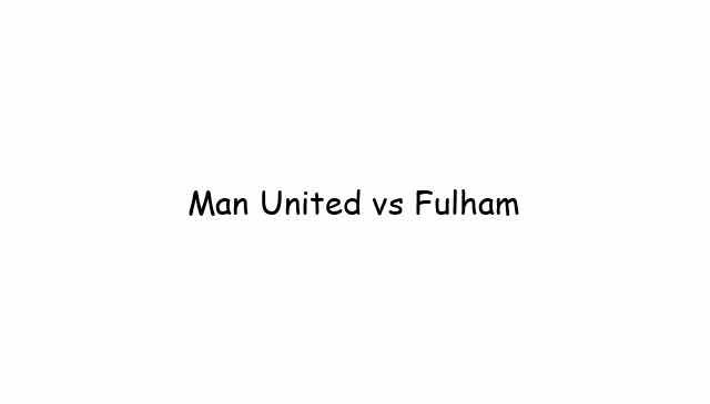 Man United vs Fulham