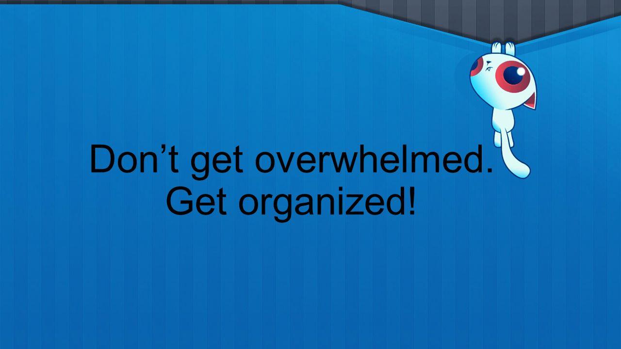 Image result for dont get overwhelmed