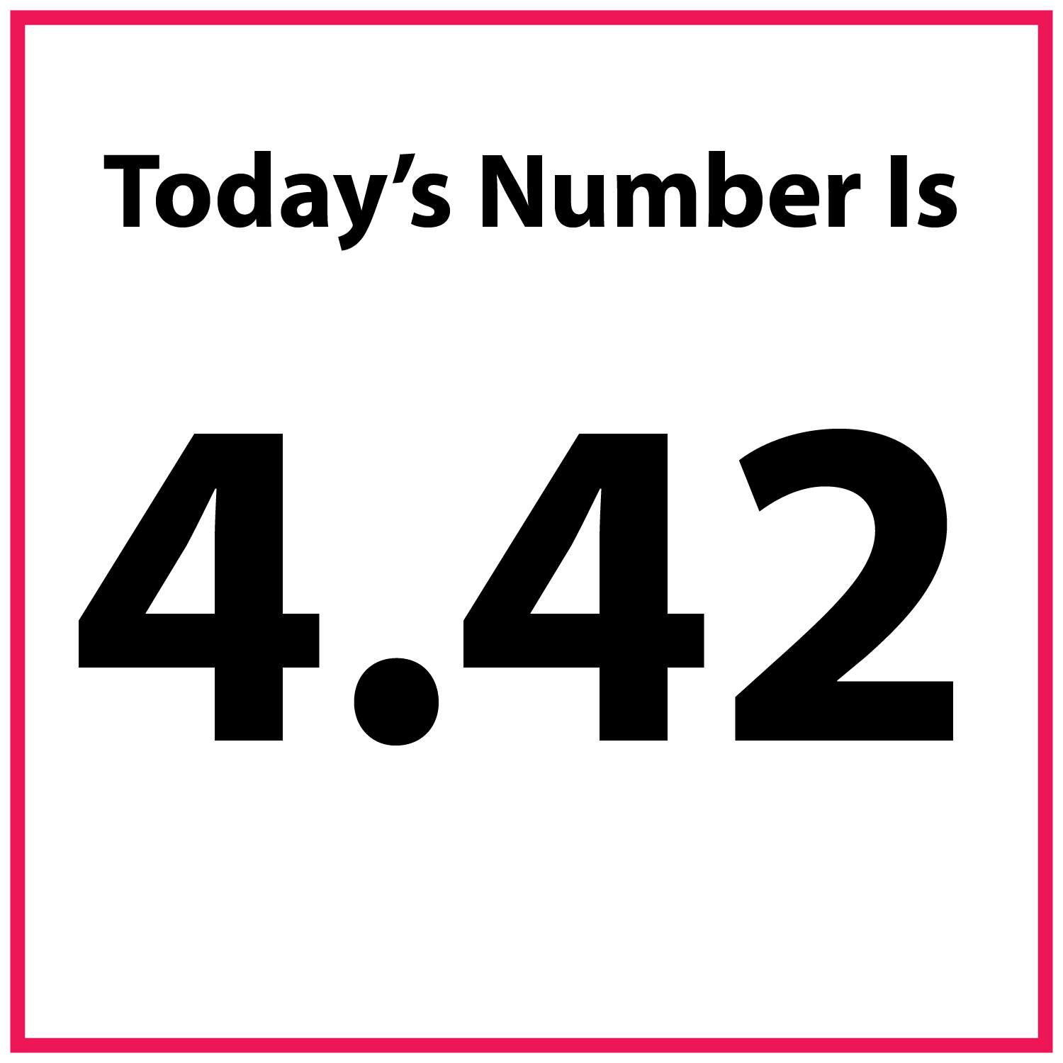 Today's number is 4.42