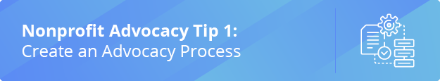 Learn the first nonprofit advocacy tip: create an advocacy process.