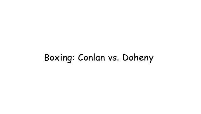 Boxing: Conlan vs. Doheny