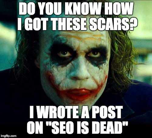 The Joker letting everyone know that his scars are because he wrote a post on SEO being dead.