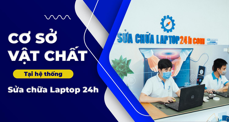 Cơ sở thiết bị tại hệ thống Sửa chữa Laptop 24h
